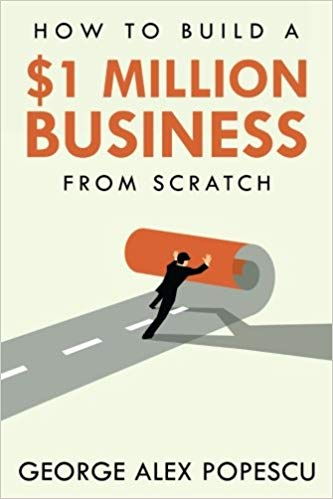 Book by George Alex Popescu: $1 Million Business from Scratch (book cover)